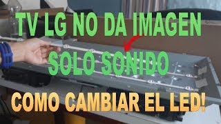"TV LG NO DA IMAGEN PERO SI SONIDO ""REPARACION COMPLETA"" #2😉"