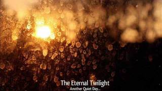 "The Eternal Twilight - Another Quiet Night Unmastered (from upcoming ""Another Quiet Day EP"")"