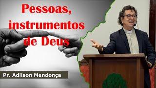 Pessoas, instrumentos de Deus | Pr. Adilson Mendonça