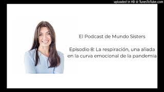 El Podcast de Mundo Sisters | Episodio 8: La respiración, aliada en la curva emocional en pandemia