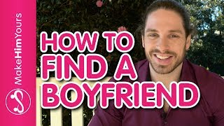 How To Find A Boyfriend - 3 Crucial Concepts To Find A Good Man