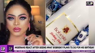NIGERIANS REACT AFTER SEEING WHAT BOBRISKY PLANS TO DO ON BIRTHDAY