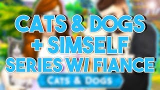 CATS & DOGS + SIMSELF SERIES ON ME AND MY FIANCE'S CHANNEL!