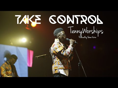 Take Control |Official Live Worship Video by TennyWorships