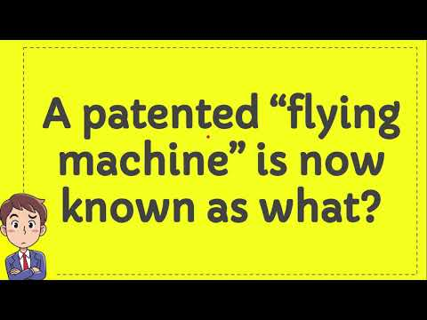 """A patented """"flying machine"""" is now known as what?"""