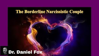 Borderline Personality & Narcissistic Personality Disordered Couple with Dr. Fox