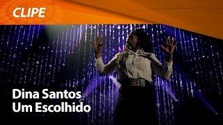 Dina Santos - Um Escolhido [ CLIPE OFICIAL ]