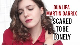DUA LIPA & MARTIN GARRIX - SCARED TO BE LONELY ( Asammuell cover)