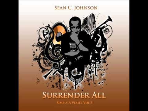 Sean C. Johnson- Surrender All