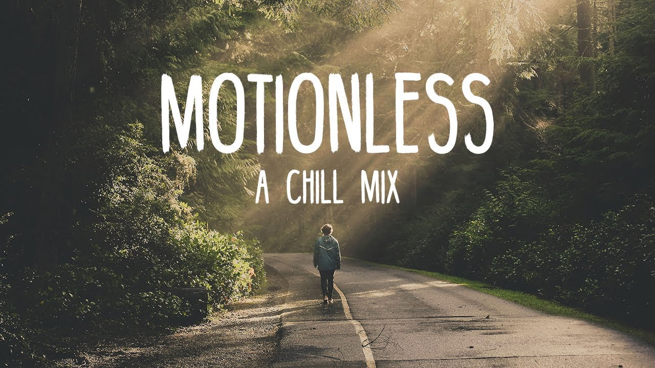 Motionless | A Chill Mix