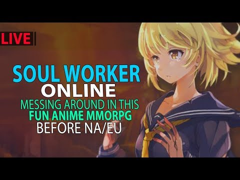 Soul Worker Online - Messing Around In This Fun Anime MMORPG LIVE, Before NA/EU Comes Out!