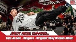 Tutu Au Mic - Kingsize - Originalz Bboy Breaks Album💯BBOY MUSIC CHANNEL💯