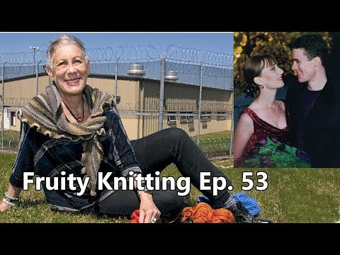 Knitting Behind Bars - Ep. 53 - Fruity Knitting