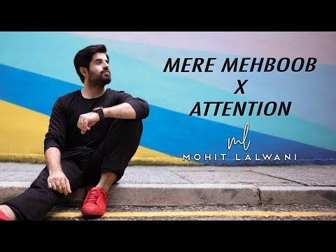 Mere Mehboob x Attention Mashup - 2018 | ft. MOhit Lalwani