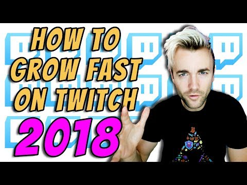 THE 6 FASTEST WAYS TO GROW ON TWITCH IN 2018