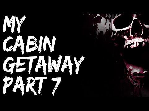 Scary Stories Video - My Cabin Getaway (Part 7 - Finale') - Nightmare Fuel