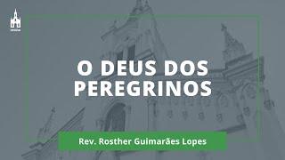 O Deus Dos Peregrinos - Rev. Rosther Guimarães Lopes - Culto Noturno - 12/07/2020
