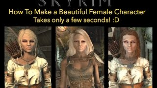 Skyrim - How To Make a Beautiful Female Character - In just a few seconds! :D