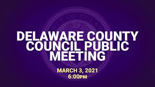 March 3 2021 Delaware County Council Public Meeting