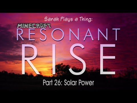 Resonant Rise Pt. 26: Solar Power