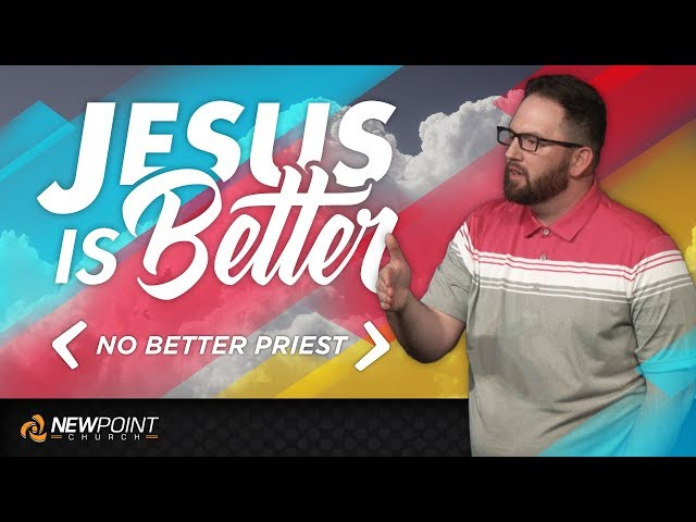 No Better Priest | Jesus is Better [ New Point Church ]