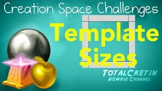 Template Sizes - Creation Space Challenges