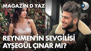 Reynmen'in sevgilisi Ayşegül Çınar mı? Magazin D Yaz