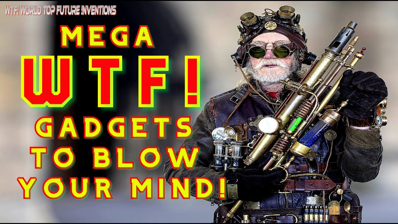 MEGA WTF! Gadgets that will blow your mind!