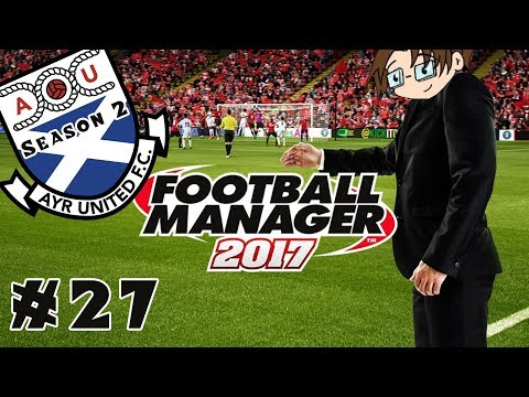 Football Manager 2017 - Ayr United...Season Two! - Part 27