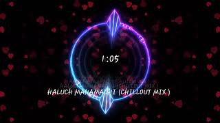 HALUCH MANAMADHI ( CHILLOUT MIX ) DJ ASHOK & DJ SAURABH