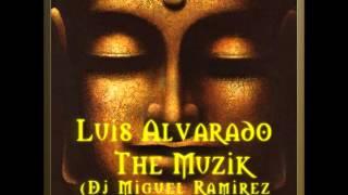 Luis Alvarado - The Muzik (Dj Miguel Ramirez Spiritual Remix)