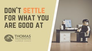 Don't Settle For What You're Good At