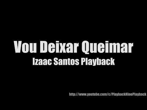 Vou Deixar Queimar Izaac Santos Playback