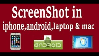 How to take ScreenShot in Iphone , Android , Laptop & Mac