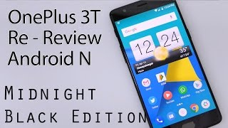 OnePlus 3T Re Review on Android Nougat with Midnight Black Edition