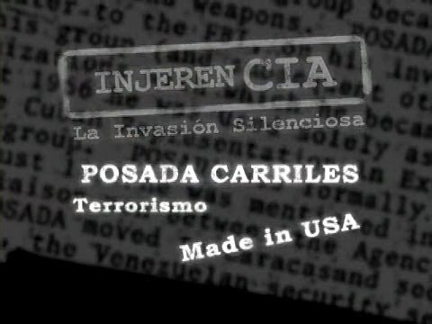 InjereCIA La invasion silenciosa - Posada Carriles Terrorismo Made in USA. part1.