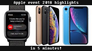 Apple event 2018 highlights in 5 minutes - Apple watch 4, iPhone XS, XS Max and XR.