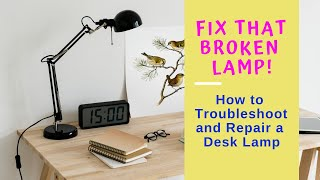 How to Troubleshoot and Repair a Desk Lamp