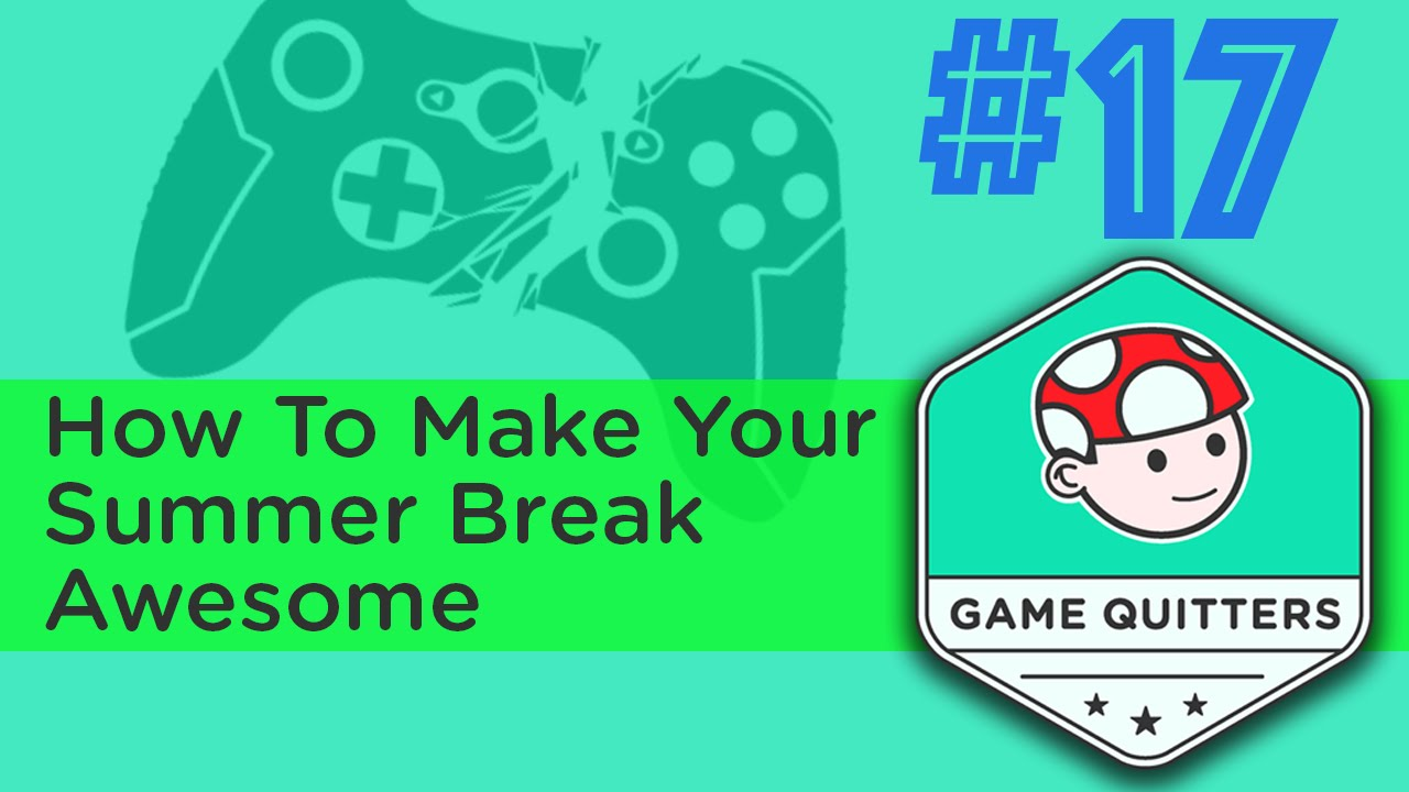 how to make your summer break awesome youtube