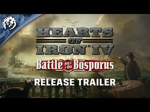 Hearts Of Iron IV: Battle for the Bosporus | Release Trailer