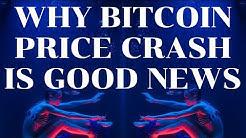WHY BITCOIN PRICE CRASH IS GOOD NEWS!