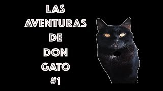 LAS AVENTURAS DE DON GATO #1