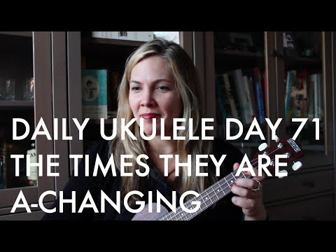 The Times They Are A Changin Ukulele Cover Daily Ukulele Day 71