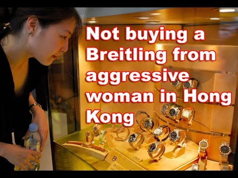 Not buying a Breitling from aggressive woman in Hong Kong