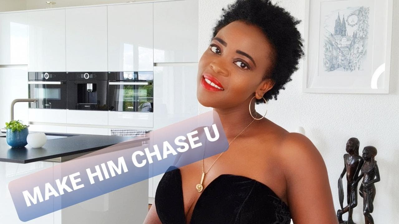 5 WAYS TO MAKE HIM CHASE YOU