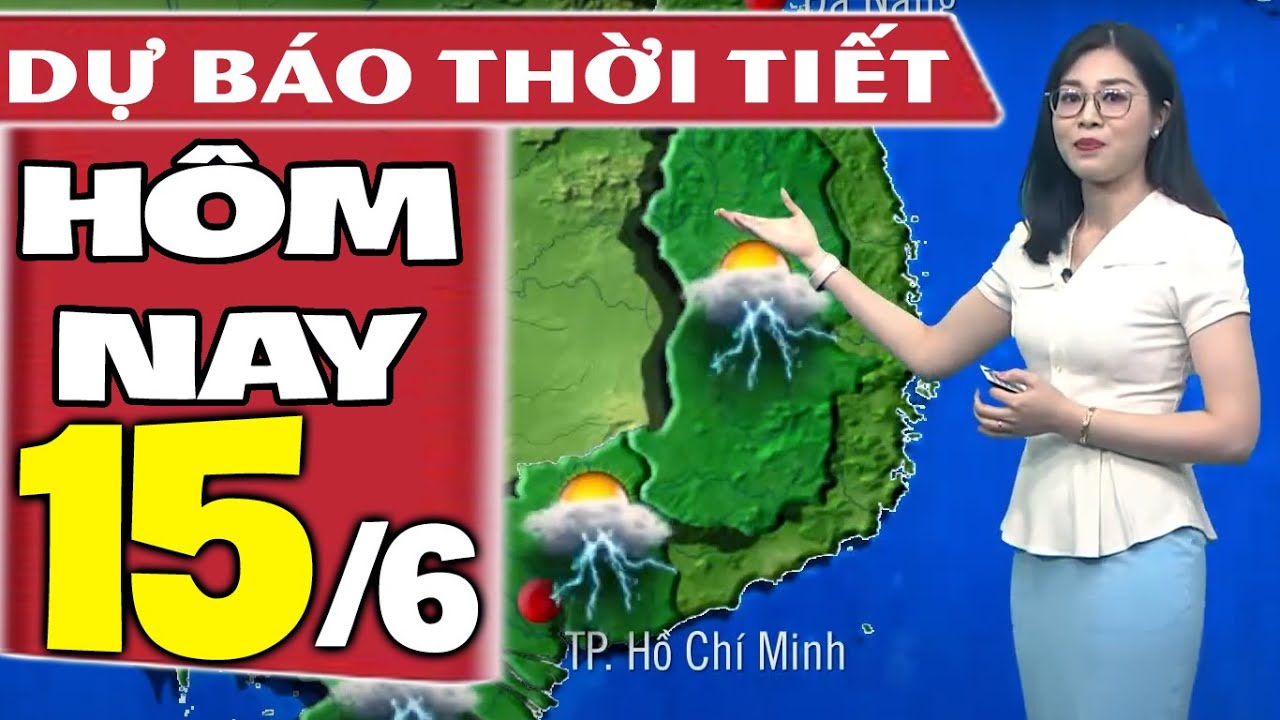 Dự báo thời tiết hôm nay mới nhất ngày 15/6/2021   Dự báo thời tiết 3 ngày tới   Thông tin thời tiết hôm nay và ngày mai