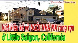 Việt kiều k.ể v.ề NGÔI NHÀ M.A r.ù.ng r.ợ.n ở Little Saigon, California