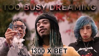 1300 - Too Busy Dreaming (ft. Bet)