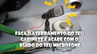Como acabar com o ruído do seu microfone (Aterramento no gabinete)