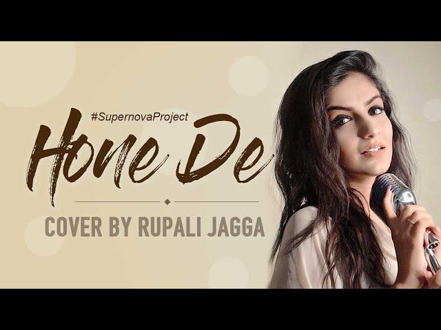 Hone De | Cover By Rupali Jagga | StarMaker